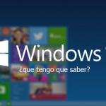Windows 10 ya esta aqui, ¿que tengo que saber?